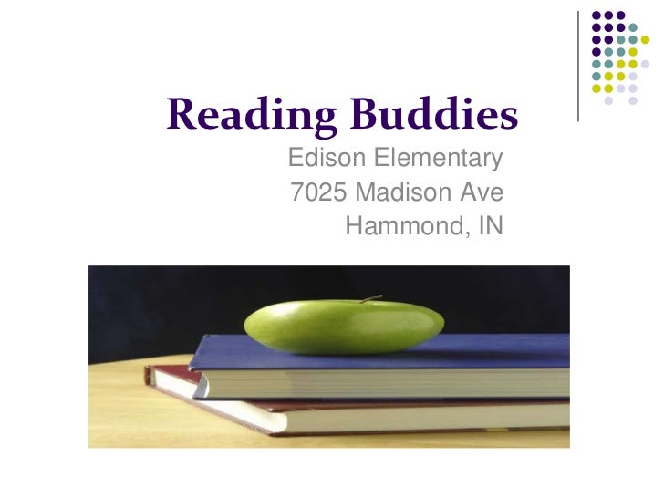 Reading Buddies<br />Edison Elementary<br />7025 Madison Ave<br />Hammond, IN<br />