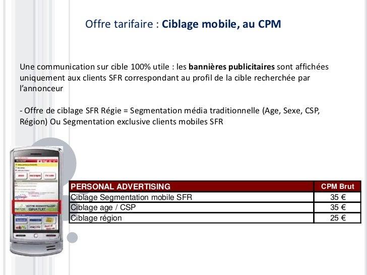Offre tarifaire : Ciblage mobile, au CPMUne communication sur cible 100% utile : les bannières publicitaires sont affichée...