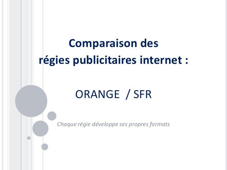 Comparaison desrégies publicitaires internet :         ORANGE / SFR   Chaque régie développe ses propres formats