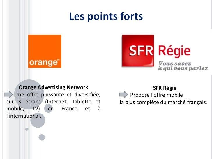 Les points forts      Orange Advertising Network                         SFR Régie    Une offre puissante et diversifiée, ...