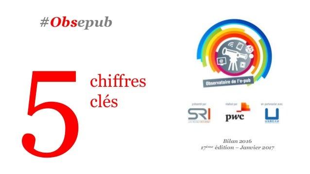 #Obsepub Bilan 2016 17ème édition – Janvier 2017 chiffres clés