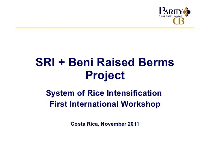 SRI + Beni Raised Berms Project System of Rice Intensification  First International Workshop Costa Rica, November 2011
