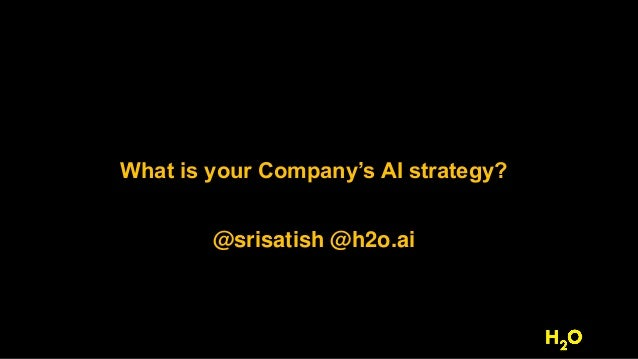 What is your Company's AI strategy? @srisatish @h2o.ai