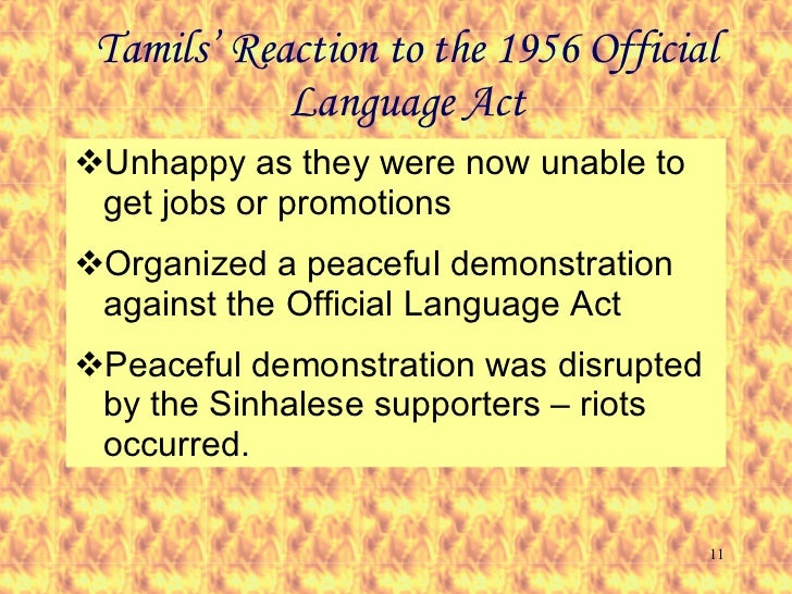 Tamils' Reaction to the 1956 Official Language Act <ul><li>Unhappy as they were now unable to get jobs or promotions </li>...