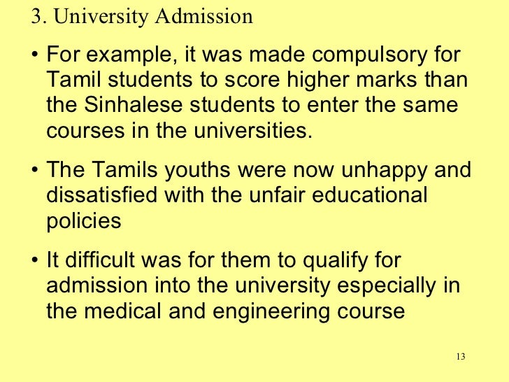 3. University Admission <ul><li>For example, it was made compulsory for Tamil students to score higher marks than the Sinh...