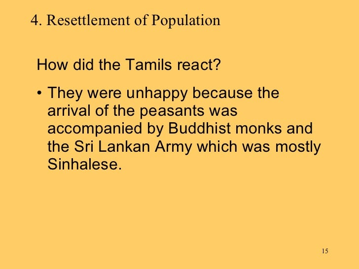 4. Resettlement of Population <ul><li>How did the Tamils react? </li></ul><ul><li>They were unhappy because the arrival of...