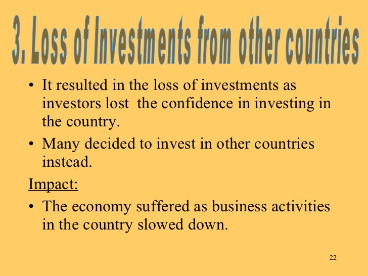 <ul><li>It resulted in the loss of investments as investors lost  the confidence in investing in the country. </li></ul><u...