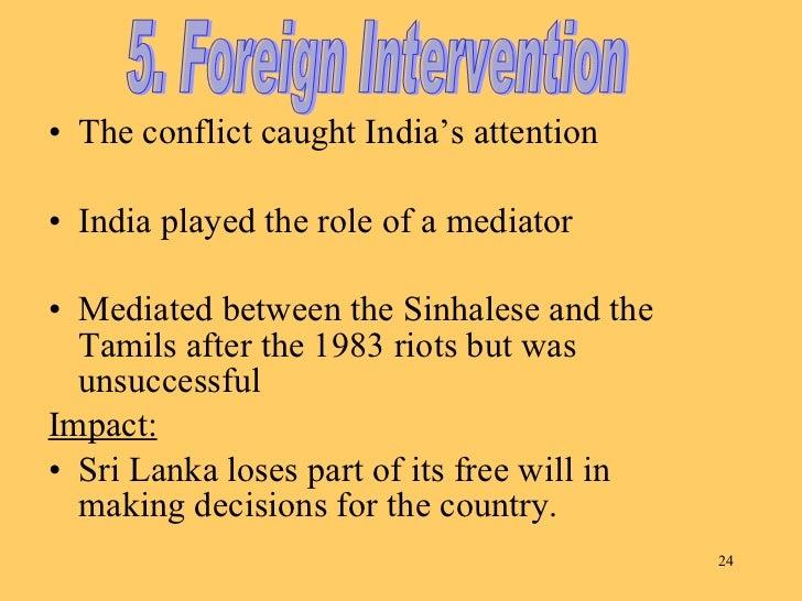 <ul><li>The conflict caught India's attention </li></ul><ul><li>India played the role of a mediator </li></ul><ul><li>Medi...