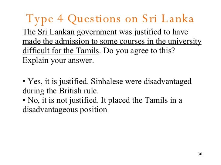 Type 4 Questions on Sri Lanka <ul><li>The Sri Lankan government  was justified to have  made the admission to some courses...