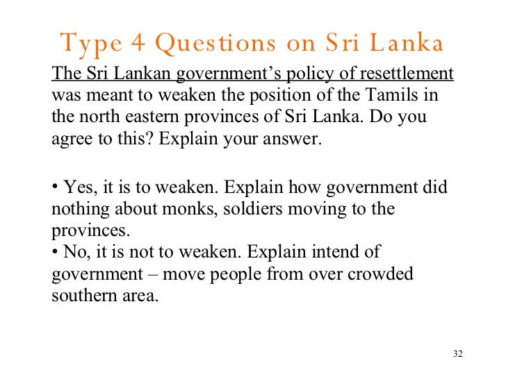 Type 4 Questions on Sri Lanka <ul><li>The Sri Lankan government's policy of resettlement  was meant to weaken the position...