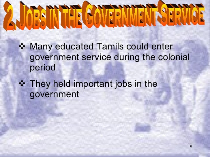 <ul><li>Many educated Tamils could enter government service during the colonial period </li></ul><ul><li>They held importa...