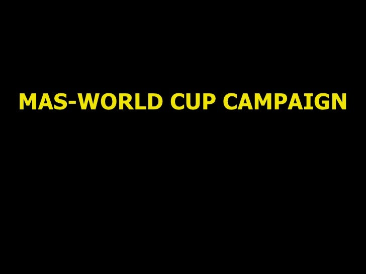 MAS-WORLD CUP CAMPAIGN