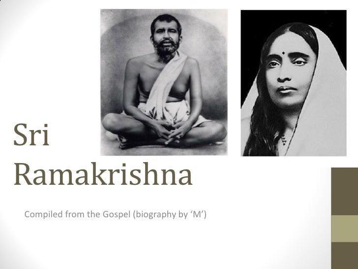 SriRamakrishnaCompiled from the Gospel (biography by 'M')