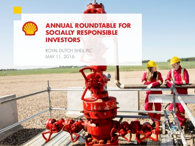 1Copyright of Royal Dutch Shell plc May 11, 2016 ANNUAL ROUNDTABLE FOR SOCIALLY RESPONSIBLE INVESTORS ROYAL DUTCH SHELL PL...