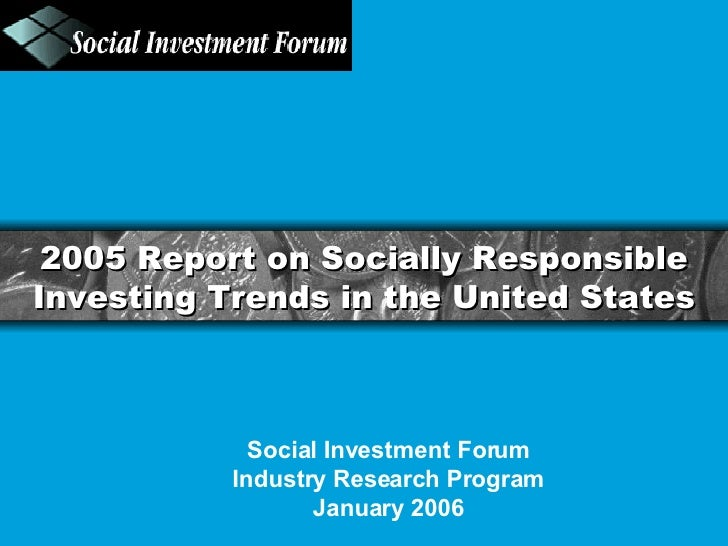 2005 Report on Socially Responsible Investing Trends in the United States Social Investment Forum Industry Research Progra...