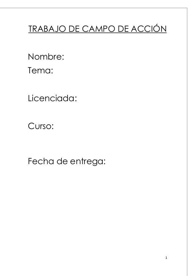 TRABAJO DE CAMPO DE ACCIÓN Nombre: Tema: Licenciada: Curso:  Fecha de entrega:  1