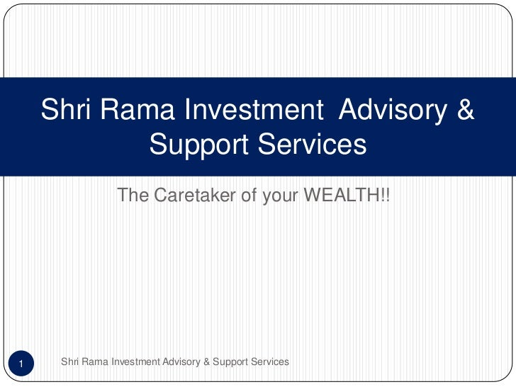 The Caretaker of your WEALTH!!<br />Shri Rama Investment  Advisory & Support Services<br />Shri Rama Investment Advisory &...