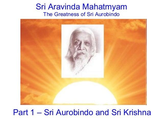 Sri Aravinda Mahatmyam The Greatness of Sri Aurobindo Part 1 – Sri Aurobindo and Sri Krishna