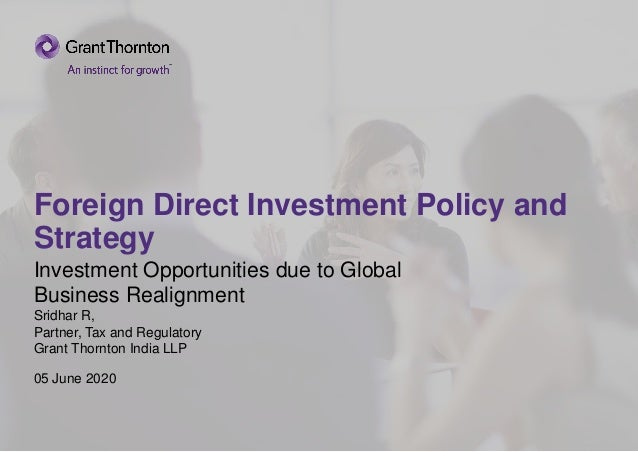 Foreign Direct Investment Policy and Strategy Investment Opportunities due to Global Business Realignment Sridhar R, Partn...