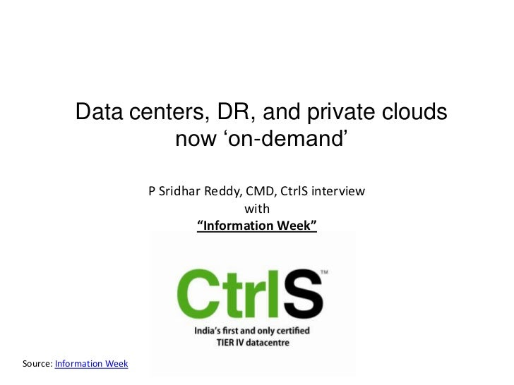 """Data centers, DR, and private clouds now 'on-demand' <br />P Sridhar Reddy, CMD, CtrlS interview with """"Information Week""""<b..."""
