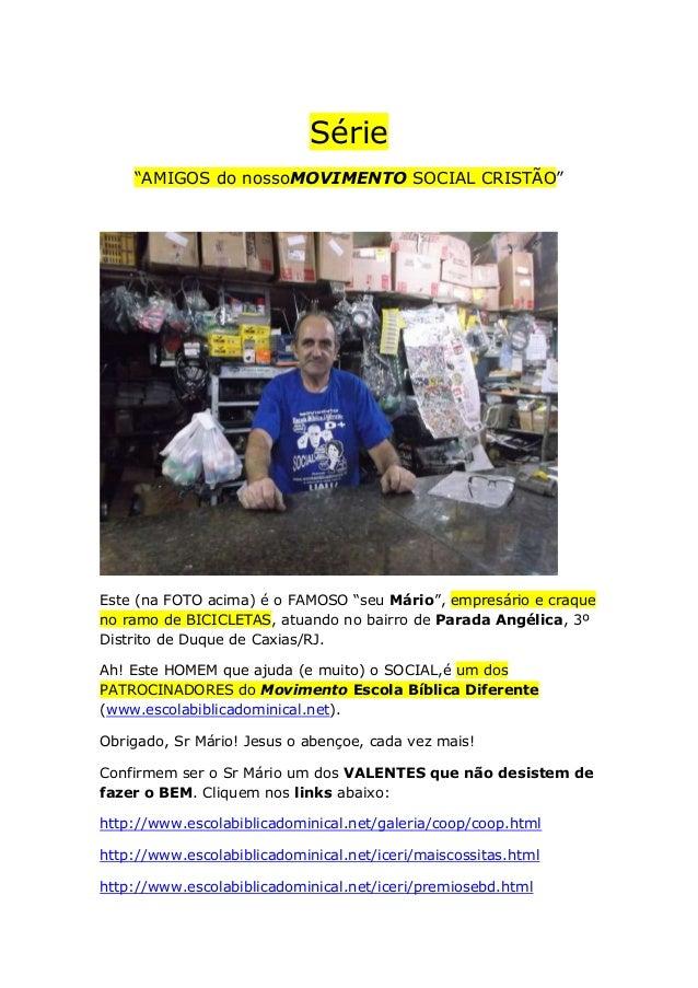 """Série """"AMIGOS do nossoMOVIMENTO SOCIAL CRISTÃO""""  Este (na FOTO acima) é o FAMOSO """"seu Mário"""", empresário e craque no ramo ..."""