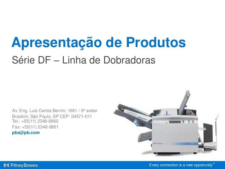 Apresentação de ProdutosSérie DF – Linha de DobradorasAv. Eng. Luis Carlos Berrini, 1681 / 9º andarBrooklin, São Paulo, SP...