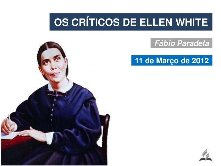 OS CRÍTICOS DE ELLEN WHITE                 Fábio Paradela             11 de Março de 2012