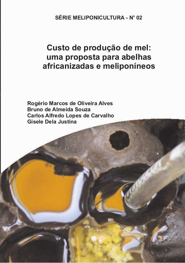 SÉRIE MELIPONICULTURA - No 02  Custo de produção de mel:  uma proposta para abelhas  africanizadas e meliponíneos  Rogério...