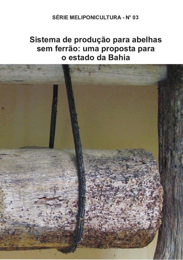 SÉRIE MELIPONICULTURA - No 03  Sistema de produção para abelhas  sem ferrão: uma proposta para  o estado da Bahia  Rogério...