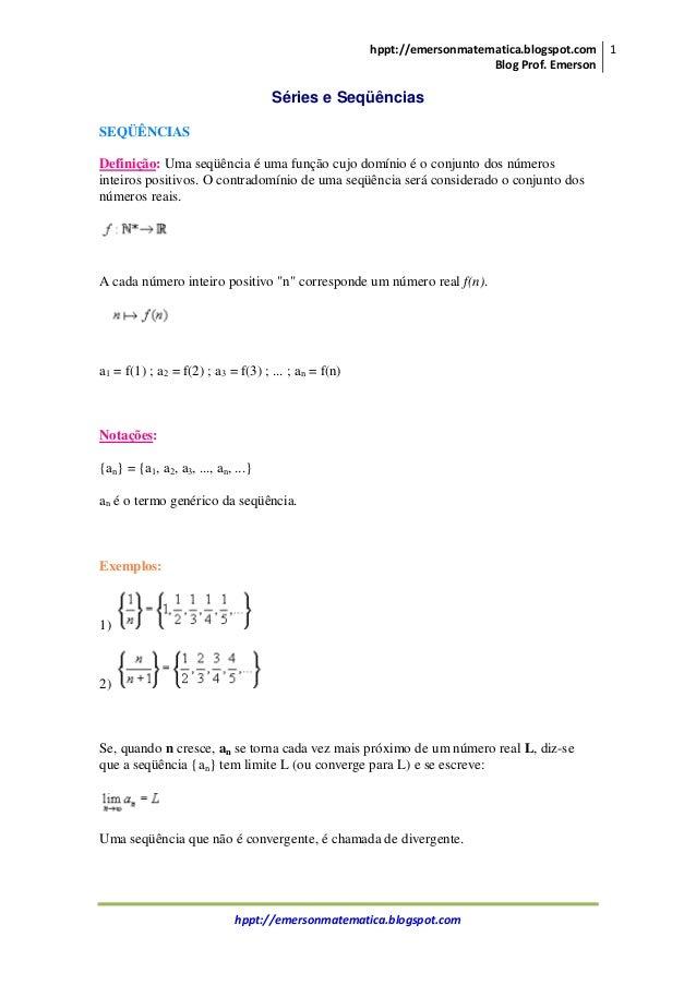 hppt://emersonmatematica.blogspot.com Blog Prof. Emerson 1 hppt://emersonmatematica.blogspot.com Séries e Seqüências SEQÜÊ...