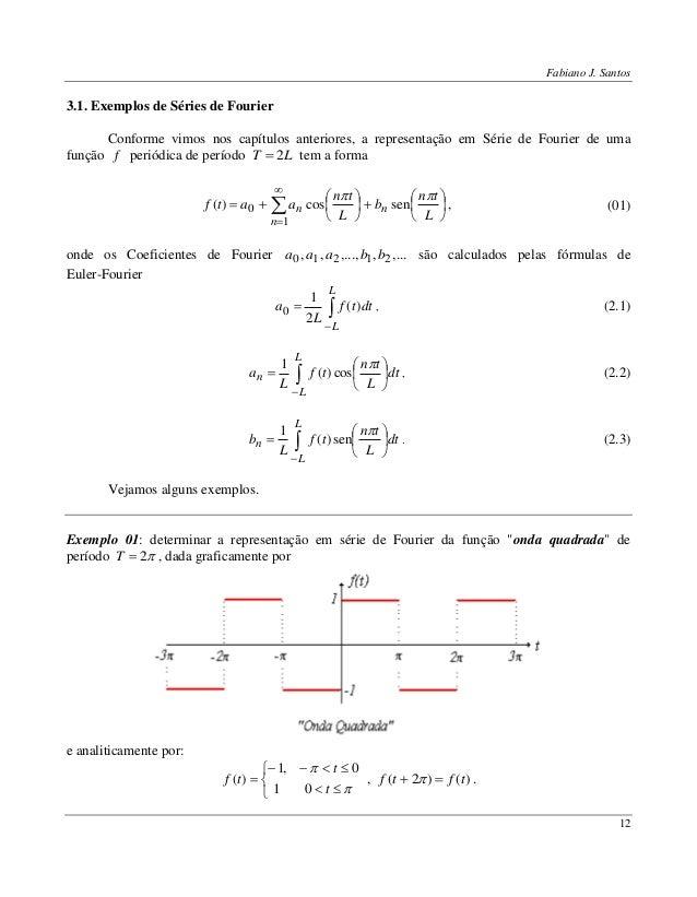 Fabiano J. Santos 12 3.1. Exemplos de Séries de Fourier Conforme vimos nos capítulos anteriores, a representação em Série ...