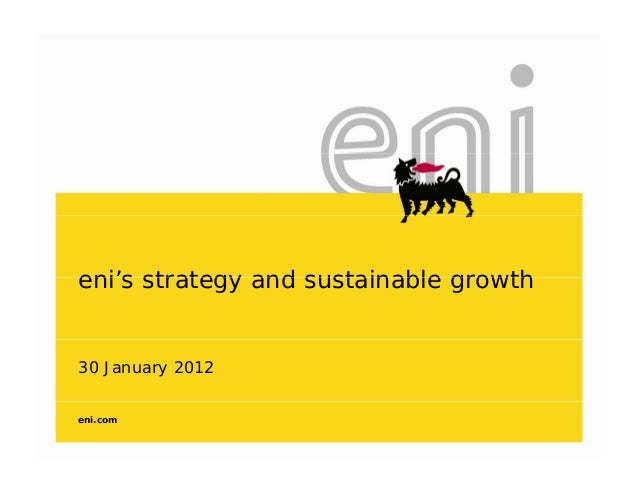 eni's strategy and sustainable growtheni s strategy and sustainable growth30 January 2012eni.com