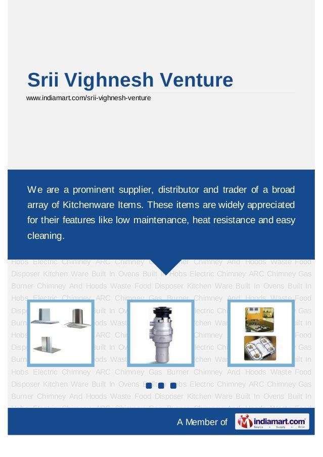 Srii Vighnesh Venture    www.indiamart.com/srii-vighnesh-ventureChimney And Hoods Waste Food Disposer Kitchen Ware Built I...