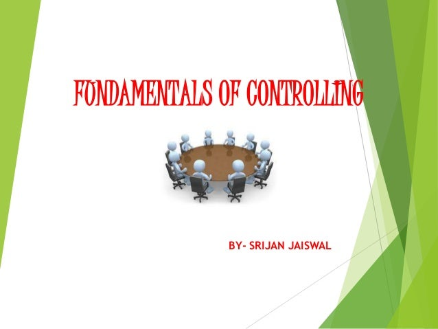 FUNDAMENTALS OF CONTROLLING  BY- SRIJAN JAISWAL