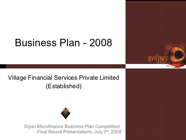 Business Plan - 2008 Village Financial Services Private Limited (Established) Srijan  Microfinance Business Plan Competiti...