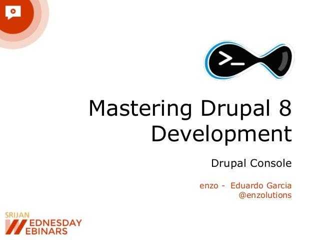 Mastering Drupal 8 Development Drupal Console enzo - Eduardo Garcia @enzolutions