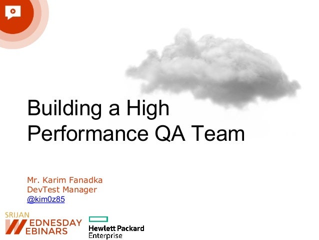 Building a High Performance QA Team Mr. Karim Fanadka DevTest Manager @kim0z85