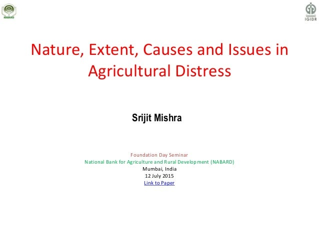 Nature, Extent, Causes and Issues in Agricultural Distress Foundation Day Seminar National Bank for Agriculture and Rural ...