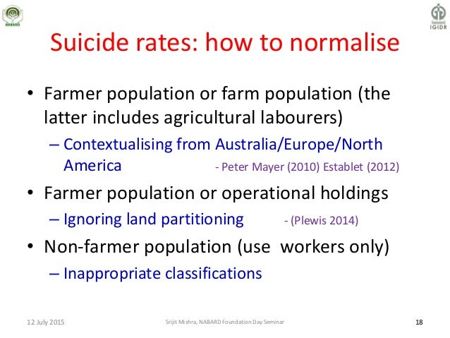Suicide rates: how to normalise • Farmer population or farm population (the latter includes agricultural labourers) – Cont...