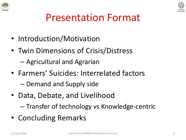 Presentation Format • Introduction/Motivation • Twin Dimensions of Crisis/Distress – Agricultural and Agrarian • Farmers' ...