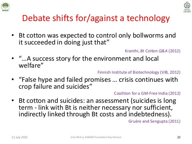Debate shifts for/against a technology • Bt cotton was expected to control only bollworms and it succeeded in doing just t...