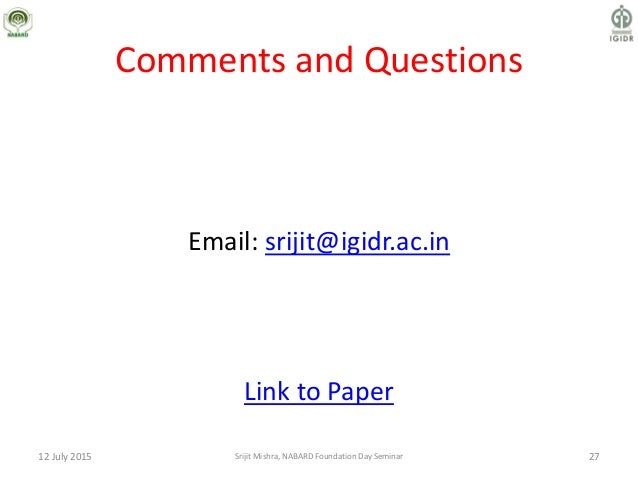 Comments and Questions Email: srijit@igidr.ac.in Link to Paper 12 July 2015 Srijit Mishra, NABARD Foundation Day Seminar 27