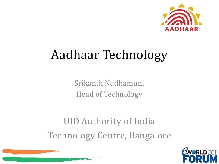 Aadhaar Technology<br />Srikanth Nadhamuni<br />Head of Technology<br />UID Authority of India<br />Technology Centre, Ban...