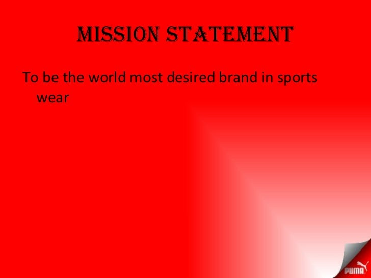 puma vision statement With puma's clever little bag, the company is moving toward its pumavision of making the world safer, more peaceful, and more creative but how do its questionable manufacturing and labor.