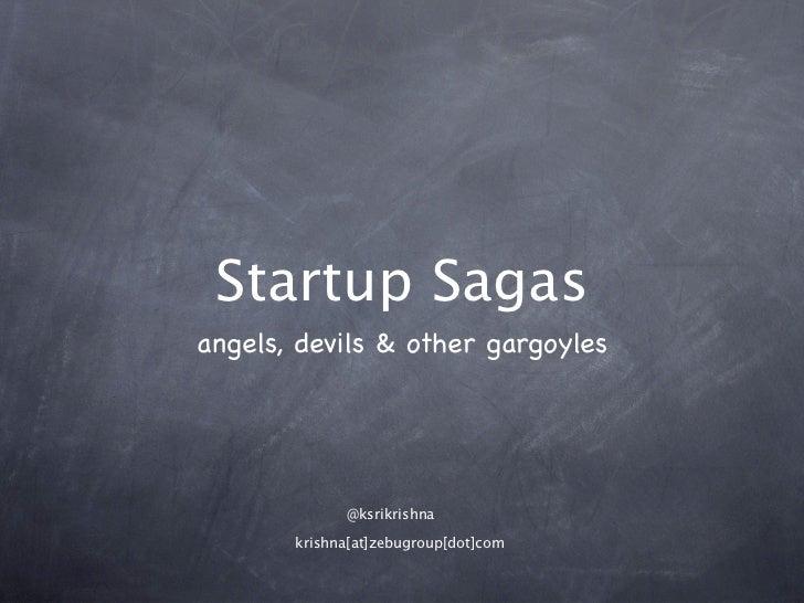 Startup Sagasangels, devils & other gargoyles             @ksrikrishna       krishna[at]zebugroup[dot]com