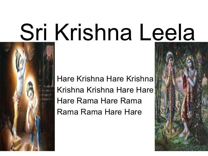 Sri Krishna Leela <ul><li>Hare Krishna Hare Krishna </li></ul><ul><li>Krishna Krishna Hare Hare  </li></ul><ul><li>Hare Ra...