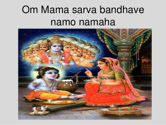 Om Mama sarva bandhave namo namaha