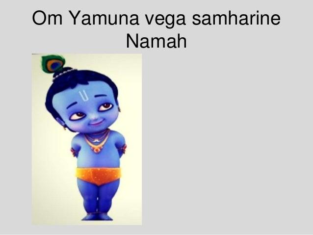 Om Yamuna vega samharine Namah