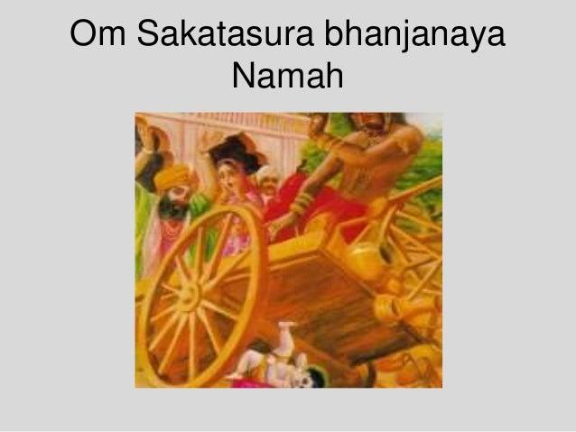 Om Sakatasura bhanjanaya Namah