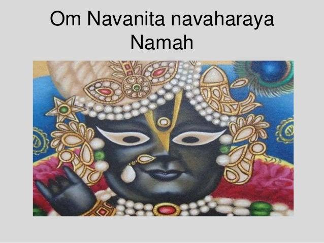 Om Navanita navaharaya Namah